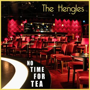 the Hengles - No Time For Tea
